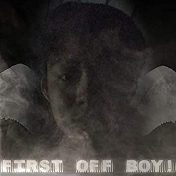 First Off Boy!