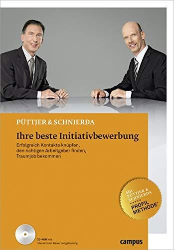 Ihre beste Initiativbewerbung: Erfolgreich Kontakte knüpfen, den richtigen Arbeitgeber finden, Traumjob bekommen