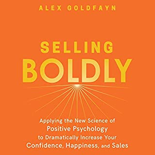 Selling Boldly     Applying the New Science of Positive Psychology to Dramatically Increase Your Confidence, Happiness, and Sales              By:                                                                                                                                 Alex Goldfayn                               Narrated by:                                                                                                                                 Shawn Compton                      Length: 6 hrs and 22 mins     Not rated yet     Overall 0.0