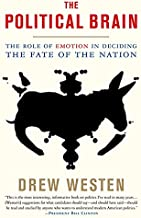 The Political Brain: The Role of Emotion in Deciding the Fate of the Nation