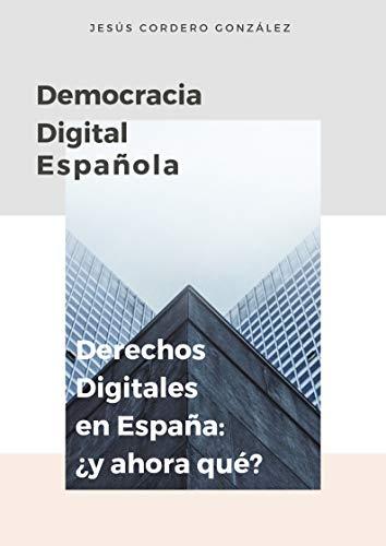 Democracia Digital Española: Derechos Digitales en España, ¿y ahora qué? eBook: Cordero González, Jesús, Luque Fernández, María: Amazon.es: Tienda Kindle