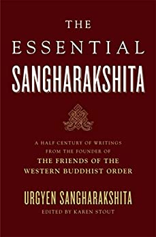 The Essential Sangharakshita: A Half-Century of Writings from the Founder of the Friends of the Western Buddhist Order by [Urgyen Sangharakshita, Emily Stout]