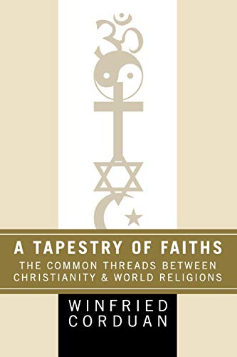 A Tapestry of Faiths: The Common Threads Between Christianity and World Religions