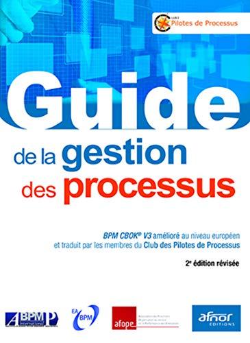 Guide de la gestion des processus: BPM CBOK V3 amélioré au niveau européen et traduit par les membres du Club des Pilotes de Processus