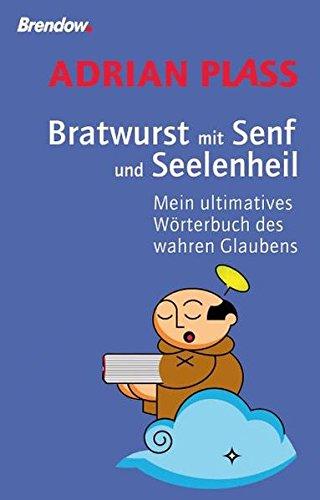 Bratwurst mit Senf und Seelenheil - Mein ultimatives Wörterbuch des wahren Glaubens