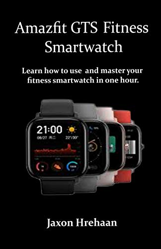 Amazfit GTS Fitness Smartwatch: Learn how to use and master your fitness smartwatch in one hour.