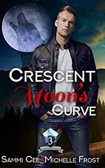 Crescent Moon's Curve (Slate Mountain Wolf Pack Book 3) by [Michelle Frost, Sammi Cee]