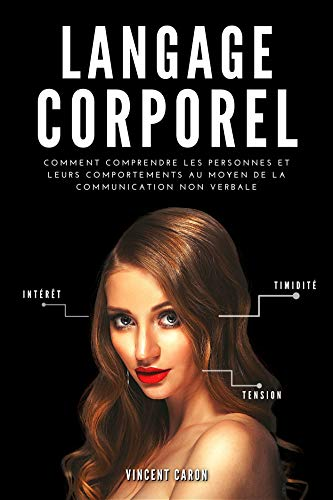 LANGAGE CORPOREL : Comment comprendre les personnes et leurs comportements au moyen de la communication non verbale
