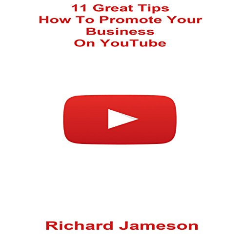 11 Great Tips How to Promote Your Business on YouTube audiobook cover art