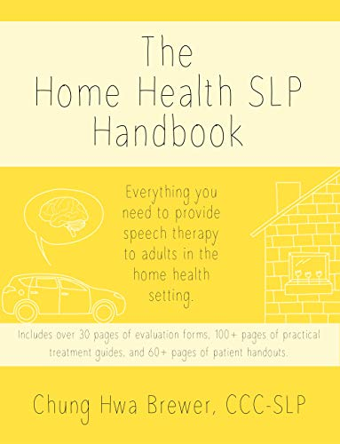 The Home Health SLP Handbook: Everything you need to provide speech therapy to adults in the home health setting. by [Chung Hwa Brewer, Miwa Aparo]