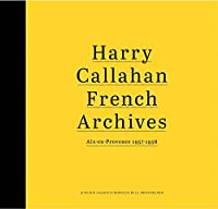 Harry Callahan French Archives: Aix-en-Provence 1957–1958