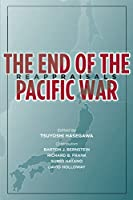 The End of the Pacific War: Reappraisals (Stanford Nuclear Age)