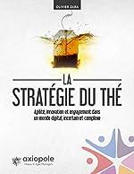 La stratégie du Thé - Agilité, innovation et engagement dans un monde digital, incertain et complexe d'Olivier Zara