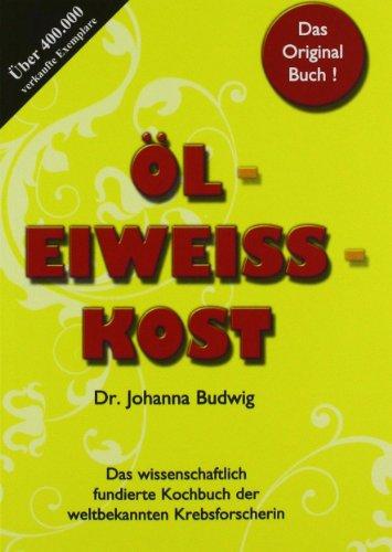Öl-Eiweiß-Kost - Das wissenschaftlich fundierte Kochbuch der weltbekannten Krebsforscherin