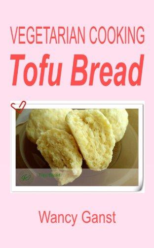 Vegetarian Cooking: Tofu Bread (Vegetarian Cooking - Snacks or Desserts Book 82) (English Edition)