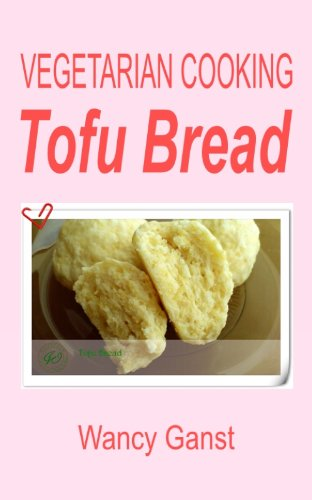 Vegetarian Cooking: Tofu Bread (Vegetarian Cooking - Snacks or Desserts Book 82) (English Edition)