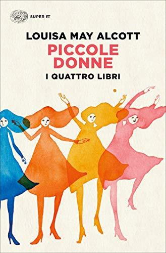 Piccole donne. I quattro libri: Piccole donne. Piccole donne crescono. Piccoli uomini. I ragazzi di Jo (Super ET)