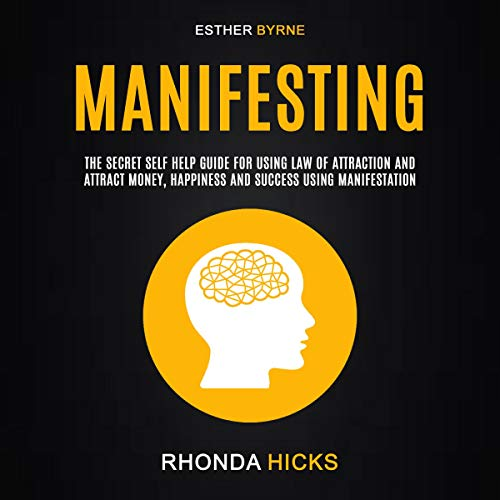 Manifesting: The Secret Self Help Guide for Using Law of Attraction and Attract Money, Happiness and Success Using Manifestation                   By:                                                                                                                                 Rhonda Hicks,                                                                                        Esther Byrne                               Narrated by:                                                                                                                                 Meagan Thistle                      Length: 2 hrs and 46 mins     Not rated yet     Overall 0.0