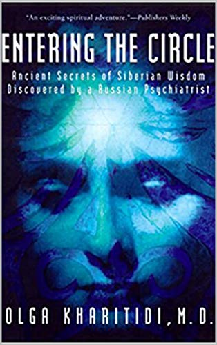 Entering the Circle: Ancient Secrets of Siberian Wisdom Discovered by a Russian Psychiatrist (English Edition)