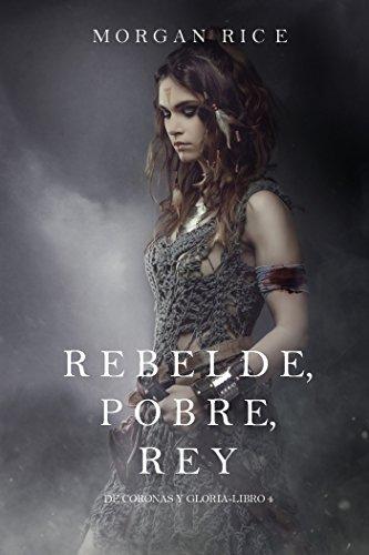 Rebelde, Pobre, Rey (De Coronas y Gloria – Libro 4)