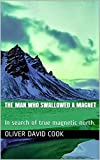 The Man who Swallowed a Magnet: In search of true magnetic north. (English Edition)
