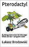 Pterodactyl: Building instruction for the Lego Wedo 2.0 set + program code (English Edition)