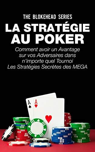La stratégie au poker: Comment avoir un avantage sur vos adversaires dans...