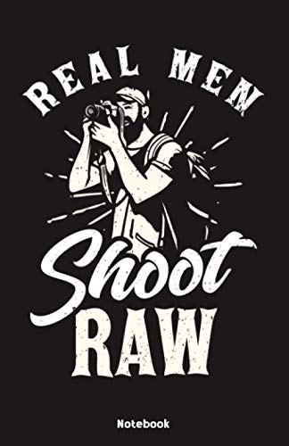 Real Men shoot RAW Notebook: Notebook 5,5x8,5' Dot Grid Paper Journal or Notebook | Small Paperback Novelty Notebook to Write in | Gift Idea for Photographer and Camerman