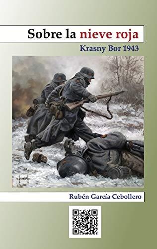Sobre la nieve roja: Krasny Bor. 1943 de Rubén García Cebollero