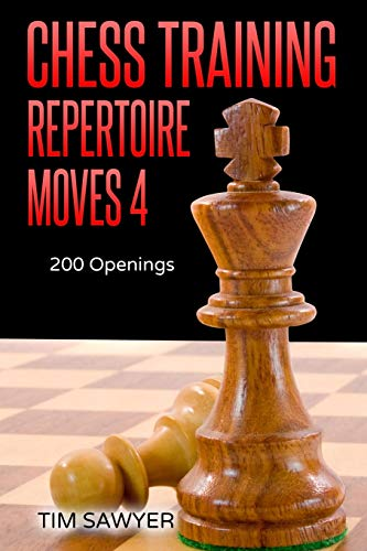 Chess Training Repertoire Moves 4: 200 Openings