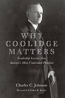 Why Coolidge Matters: Leadership Lessons from America s Most Underrated President