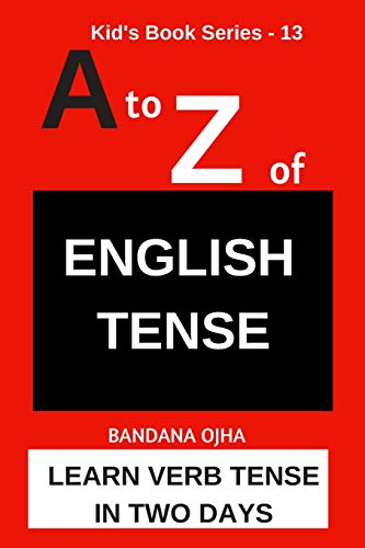 A to Z of ENGLISH TENSE: LEARN VERB TENSE IN TWO DAYS (Kid's Book...