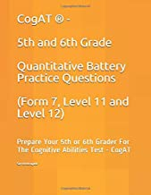 CogAT ® - 5th and 6th Grade Quantitative Battery Practice Questions (Form 7, Level 11 and Level 12): Prepare Your 5th or 6th Grader For The Cognitive Abilities Test - CogAT