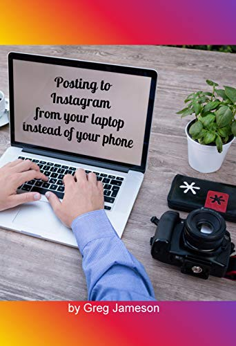 Posting to Instagram from your laptop instead of your phone (English Edition)