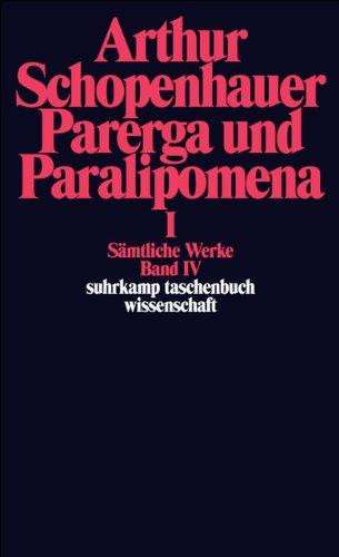 Parerga und Paralipomena I. Kleine philosophische Schriften: Sämtliche Werke in fünf Bänden, Band vier: 664