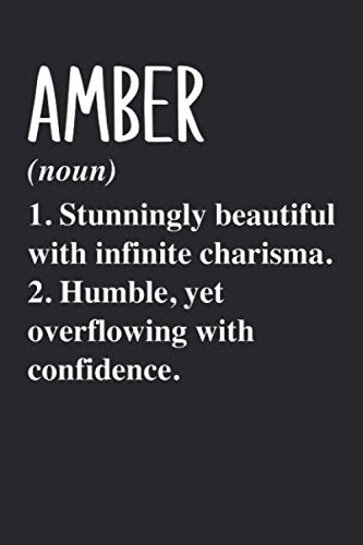 AMBER (noun) 1. Stunningly Beautiful with infinite charisma. 2. Humble, yet overflowing with confidence.: Personalized Name Blank Notebook Birthday ... Amber - 6x9 120 Lined Pages Holiday Gift Idea