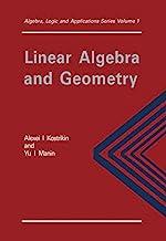 Linear Algebra and Geometry (Algebra, Logic and Applications Book 1) (English Edition)