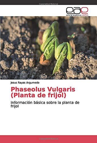 Phaseolus Vulgaris (Planta de frijol): Información básica sobre la planta de frijol