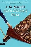Ecologismo real: Todo lo que la ciencia dice que puedes hacer para conservar el planeta y los ecologistas no te dirán nunca: 316 (Imago Mundi)