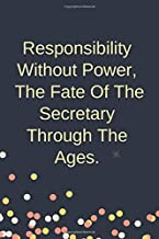 Responsibility Without Power, The Fate Of The Secretary Through The Ages.: Blank Lined Notebook: Funny Office/Business Present For Males And Females