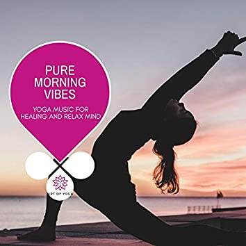 Pure Morning Vibes - Yoga Music For Healing And Relax Mind
