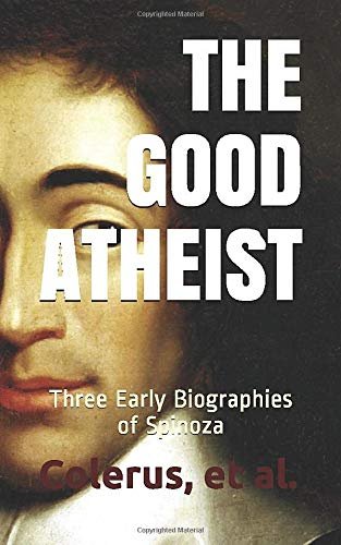 The Good Atheist: Three Early Biographies of Spinoza