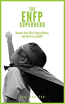 """The ENFP Superhero: Discover Your Superpowers and Thrive as a """"Champion"""" ENFP by [Dan Johnston]"""