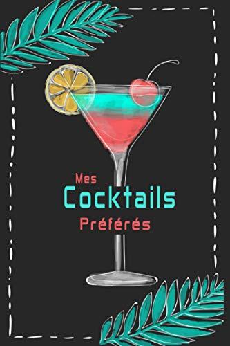 Mes cocktails préférés: Organisateur de recettes de cocktails pour les barmans et les amateurs à utiliser pour enregistrer les recettes préférées, les ... les méthodes de garniture et de mélange ✅