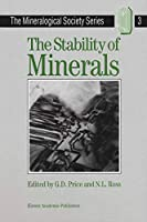 The Stability of Minerals (The Mineralogical Society Series) (The Mineralogical Society Series (3))