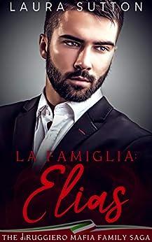 La Famiglia : Elias : Part One The diRuggiero Mafia Family Saga by [Laura Sutton ]