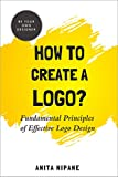 How to Create a Logo?: Fundamental Principles of Effective Logo Design (Be Your Own Designer Book 1) (English Edition)