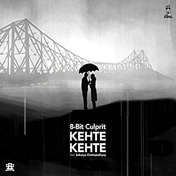 Kehte Kehte (feat. Sukanya Chattopadhyay)