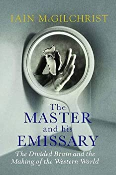 The Master and His Emissary  The Divided Brain and the Making of the Western World