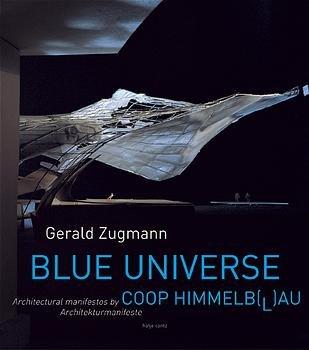 Gerald Zugmann - BLUE UNIVERSE Modelle zu Bildern machen. Architectural Projects by COOP HIMMELB(L)AU. Dt./Engl. ; 9783775712408